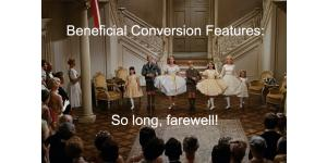 So Long, Farewell! (To Beneficial Conversion Features)